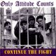 ONLY ATTITUDE COUNTS - Continue The Fight [CD]