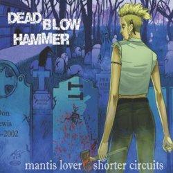 画像1: DEAD BLOW HAMMER - Mantis Lover/Shorter Circuits [CD]