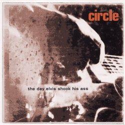 画像1: CIRCLE - The Day Elvis Shook His Ass [CD]