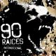 90 RAICES - Incondiciona